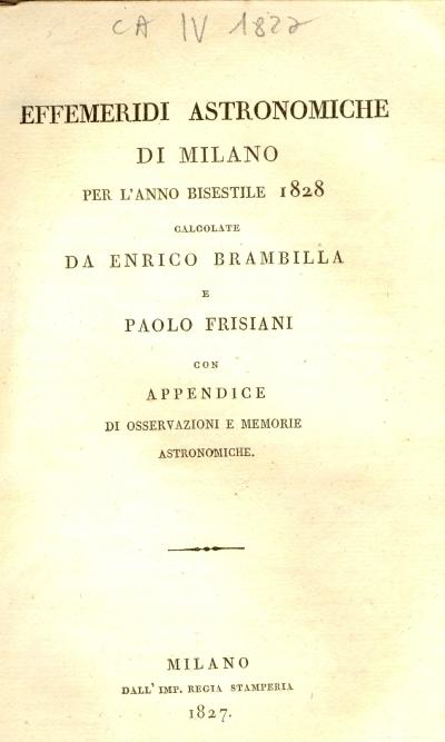 Effemeridi astronomiche di Milano per l'anno bisestile 1828 calcolate da Enrico Brambilla e Paolo Frisiani con appendice di osservazioni e memorie astronomiche