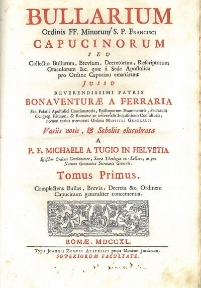1: Tomus primus. Complectens bullas, brevia, decreta &c. Ordinem Capucinum generaliter concernentia