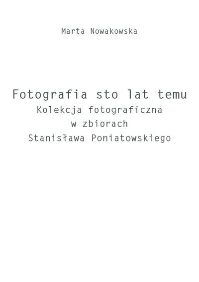 Fotografia 100 lat temu. Kolekcja fotograficzna w zbiorach Stanisława Poniatowskiego