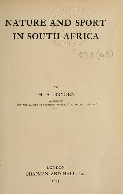Nature and sport in South Africa, by H. A. Bryden.