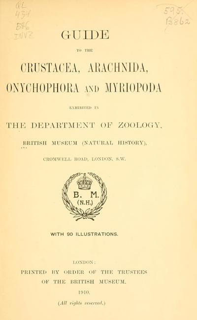 Guide to the Crustacea, Arachnida, Onychophora and Myriopoda exhibited in the Department of Zoology, British Museum (Natural History) ... With 90 illustrations.