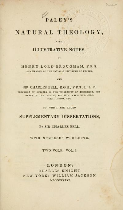 Paley's Natural theology : with illustrative notes / by Henry Lord Brougham and Sir Charles Bell ; to which are added supplementary dissertations, by Sir Charles Bell.