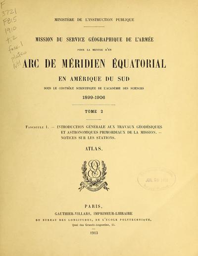 Mission du Service Geographique de l'Armée pour la mesure d'un arc de méridien équatorial en Amérique du Sud sous le contrôle scientifique de l'Académie des Sciences, 1899-1906