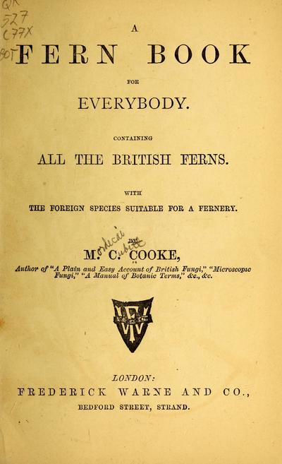 A fern book for everybody. Containing all the British ferns. With the foreign species suitable for a fernery.
