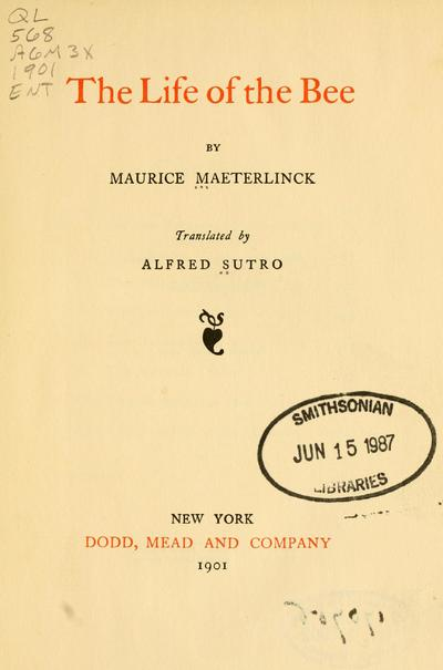 The life of the bee, by Maurice Maeterlinck; tr. by Alfred Sutro.