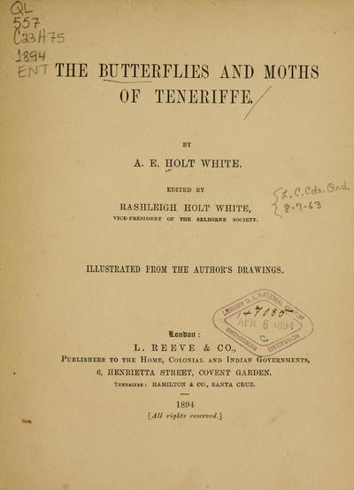 The butterflies and moths of Teneriffe. By A. E. Holt-White. Ed. by Rashleigh Holt White. Illustrated from the author's drawings.