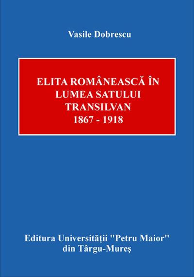 Elita românească în lumea satului transilvan 1867 - 1918