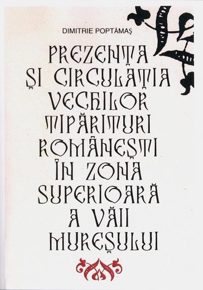 Prezenţa şi circulaţia vechilor tipărituri româneşti în zona superioară a Văii Mureşului