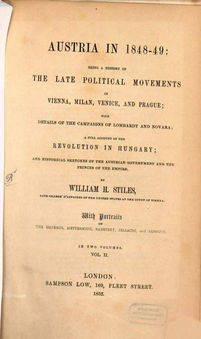 Austria in 1848 - 49: being a history of the late political movements in Vienna, Milan, Venice, and Prague :with details of the campaigns of Lombardy and Novara ; a full account of the revolution in Hungary. 2