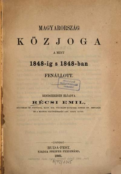 Magyarország közjoga a mint 1848-ig s 1848-ban fenállott