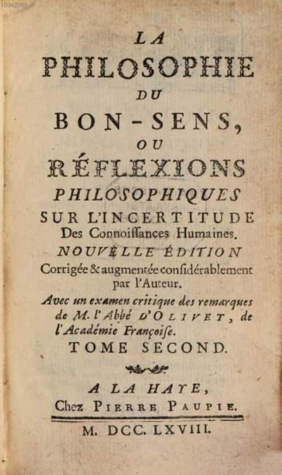 ˜Laœ philosophie du bon-sens, ou réflexions philosophiques sur l'incertitude des connoissances humaines. T. 2