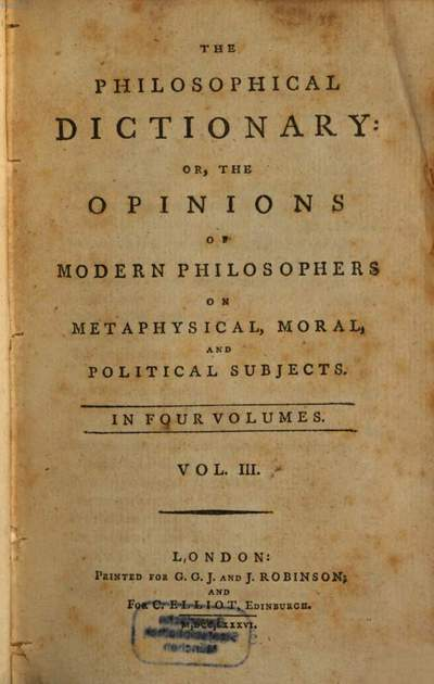 ˜Theœ Philosophical Dictionary: Or, The Opinions Of Modern Philosophers On Metaphysical, Moral, And Political Subjects :In Four Volumes. 3