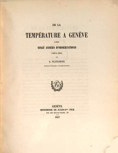 ˜Deœ la température à Genève d'après vingt années d'observations (1836 à 1855)
