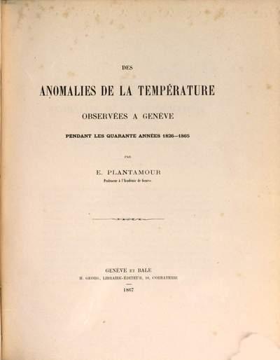˜Desœ anomalies de la température observées à Genève pendant les quarante années 1826 - 65 :(Extrait des Mémoires de la Société de physique et d'histoire naturelle de Genève, tom. XIX.)