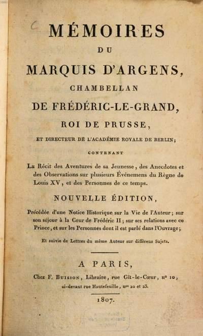 Mémoires du Marquis d'Argens, Chambellan de Fréderic-Le-Grand ... :contenant le récit des aventures de sa jeunesse, des anecdotes et des observations sur plusieurs événemens du régne de Louis XV, et des personnes de ce temps