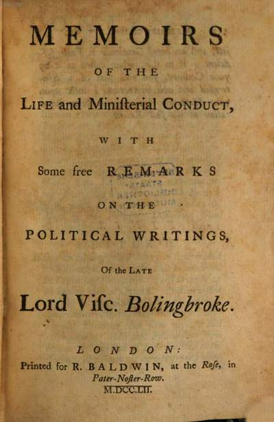 Memoirs of the Life and ministerial conduct, with some free remarks on the political writings, of the late Lord Visc. Bolingbroke