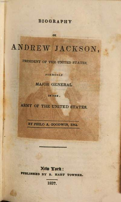 Biography of Andrew Jackson, President of the United States, formerly Major general in the Army of the United States