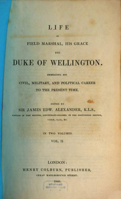 Life of Field Marshal, his Grace the Duke of Wellington :embracing his civil, military, and political career to the present time ; in two volumes. 2