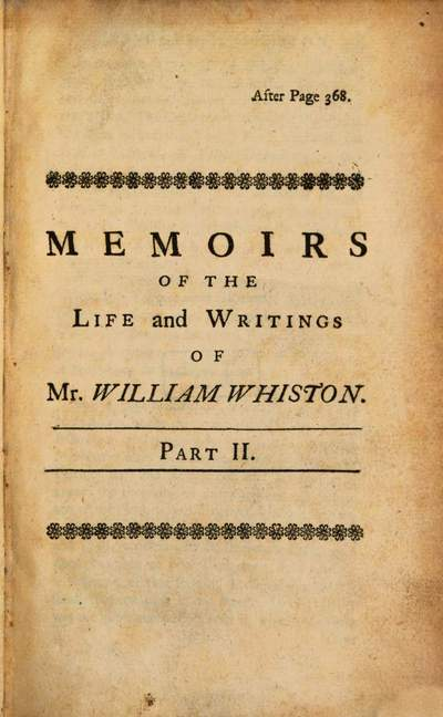 Memoirs Of The Life And Writings Of Mr. William Whiston :Containing, Memoirs of several of his Friends also. 2