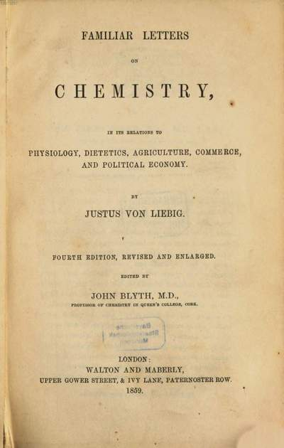 Familiar Letters on Chemistry, in its relation to Physiology, Dietetics, Agriculture, Commerce and Political Economy :Edited by John Blyth