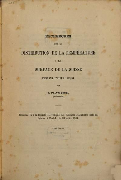 Recherches sur la distribution de la température à la surface de la Suisse pendant l'hiver 1863/64 :Memoire lu à la Société Helvétique des Sciences Naturelles dans sa Seance à Zurich, le 23 Août 1864