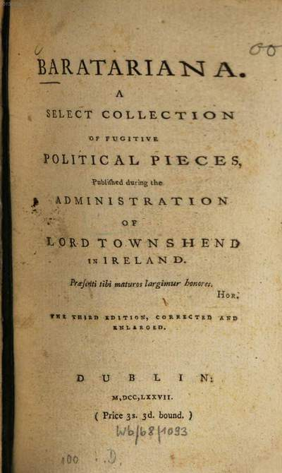 Baratariana :A select collection of fugitive political pieces, publ. during the administration of Lord Townshend in Ireland