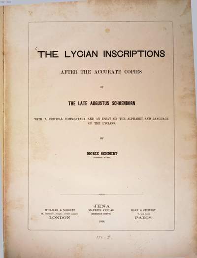 ˜Theœ Lycian inscriptions after the accurate copies of the late Augustus Schoenborn with a critical commentary and an essay on the alphabet and language of the Lycians