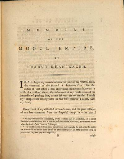 ˜Aœ translation of the memoirs of Eradut Khan a nobleman of Hindostan :containing interesting anecdotes of the Emperor Aulumgeer Aurungzebe, and of his successors, Shaw Aulum and Jehaundar Shaw ; in which are displayed the causes of the very precipitate decline of the Mogul Empire in India