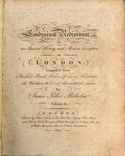 Londinium redivivum or an antient history and modern description of London :compiled from parochial records, archives of various foundations, the Harleian Mss. and other authentic sources. 2