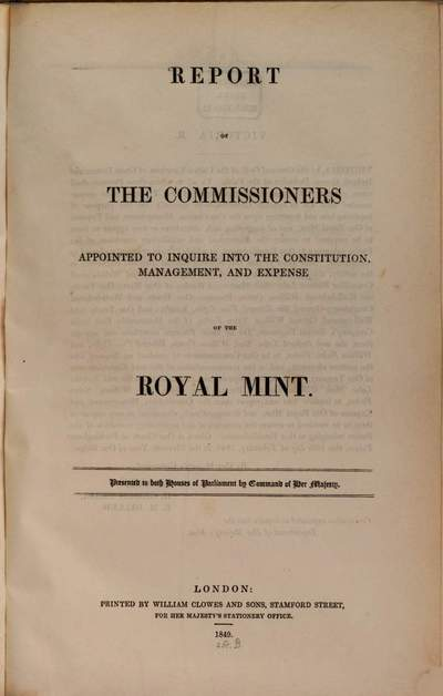 Report of the Commissioners appointed to inquire into the Constitution, Management and Expense of the Royal Mint :Presented to both Houses of Parliament by Command of Her Majesty