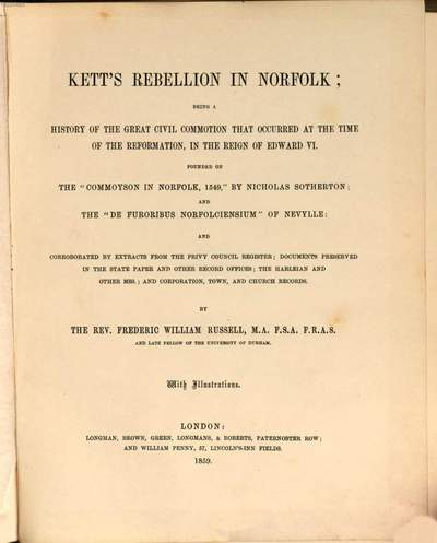 Kett's rebellion in Norfolk; being a history of the great civil commotion that occured at the time of the reformation, in the reign of Edward VI :Founded on the