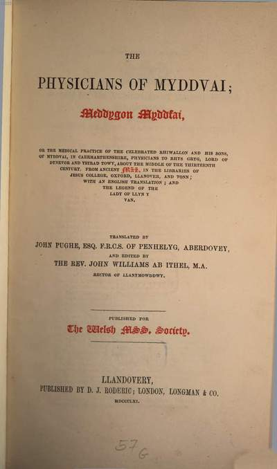 ˜Theœ Physicians of Myddvai; Meddygon Myddfai, Or the medical practice of the celebrated Rhiwallon and his sons ... :Translated by John Pughe, and edited by J. Williams ab Ithel