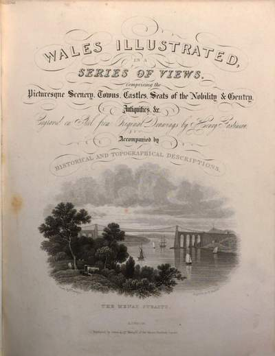 Wales illustrated in a series of views :comprising the picturesque scenery, towns, castles, seats of the nobility & gentry, antiquities, &c. ; accompanied by historical and topographical descriptions. [1]