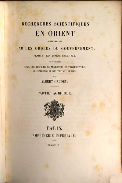 Recherches scientifiques en Orient entreprises par les ordres du gouvernement pendant les années 1853 - 1854, et publiées sous les auspices du ministère de l'agriculture, du commerce et des travaux publics, par Albert Gaudry :Partie agricole