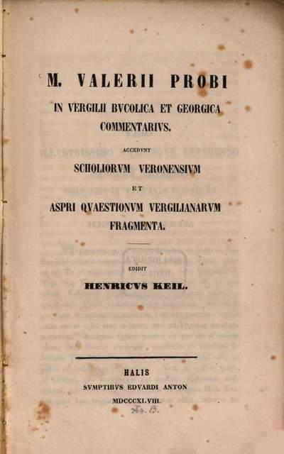 M. Valerii Probi In Vergilii Bucolica et Georgica commentarius :accedunt Scholiorum veronensium et Aspri quaestionum Vergilianarum fragmenta