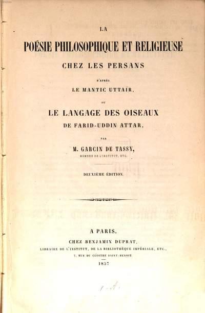 ˜Laœ poésie philosophique et religieuse chez les Persans :Le language des oiseaux. (d'apres le Mantic uttaïr, ou le langage des oiseaux de Farid-uddin Attar)