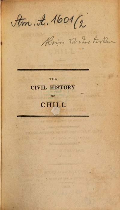 ˜Theœ Geographical, Natural and Civil History of Chili :with Notes from the Spanish and French Versions and Appendix, containig copious extracts from the Araucana of Don Alonzo de Ercilla ; in Two Volumes. 2