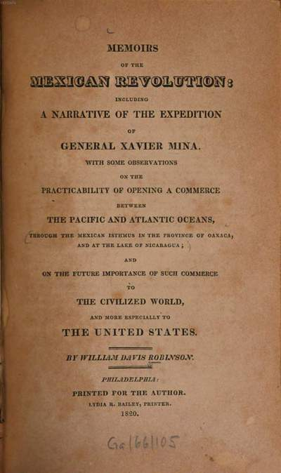 Memoirs of the Mexican revolution: including a narrative of the expedition of General Xavier Mina :With some observations on the practibility of opening a commerce between the Pacific and Atlantic Oceans, ... and on the future importance of such commerce to the civilized world, and more especially to the United States