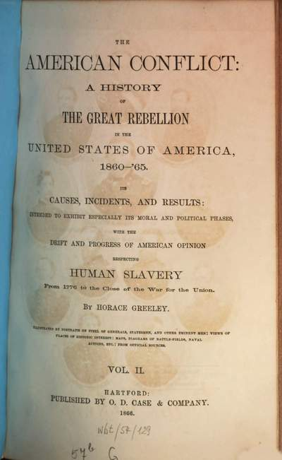 ˜Theœ American conflict :a history of the Great Rebellion in the United States of America, 1860 - '65 ; its causes, incidents, and results intended to exhibit especially its moral and political phases, with the drift and progress of American opinion respecting human slavery from 1776 to the close of the war for the union. II