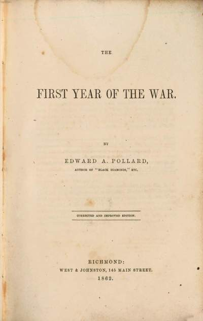 ˜Theœ first year of the war :Southern history of the war. The second Northern from the second Southern edition, enlarged, with the addition of portraits of Davis, Lee, Beauregard, and Stonewall Jackson; and a map