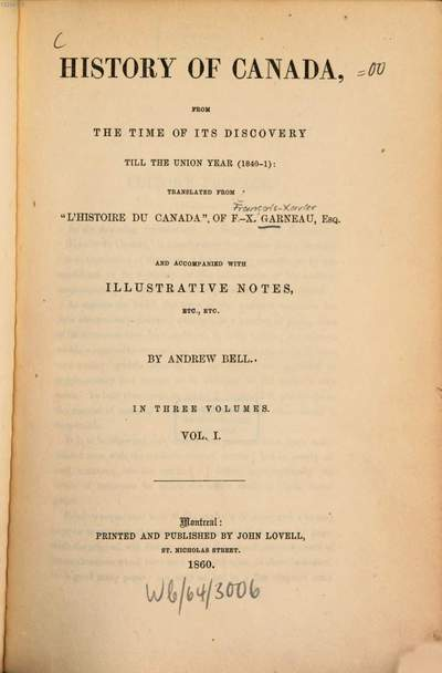 History of Canada :From the time of its discovery till the union year. <1840 - 1>. Transl. and accompanied with illustr. notes by Andrew Bell. In 3 vol.. 1