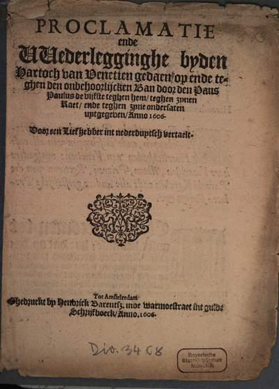 Proclamatie ende Wederlegginghe byden hartoch van Venetien gedaen, op ende teghen den onbehoorlijcken Ban door den Paus Paulus de vijfste teghen hem, teghen zynen Raet, ende teghen zyne ondersaten uytgegeven, Anno 1606