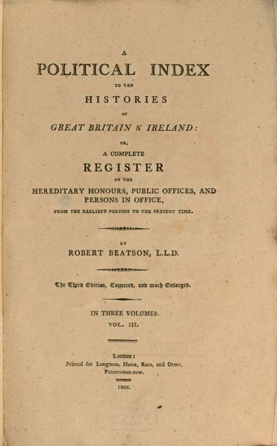 ˜Aœ political index to the histories of Great Britain & Ireland; or, a complete register of the hereditary honours, public offices, and persons in office :from the earliest periods to the present time ; in three volumes. 3