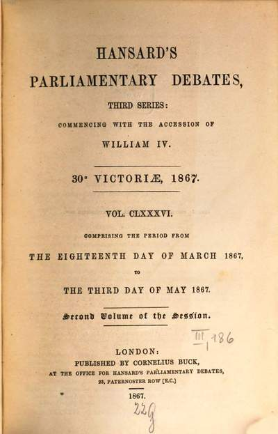 Parliamentary debates :official report ; ... session of the ... Parliament of the United Kingdom of Great Britain and Ireland. 186, 186 = 18.3./3.5. 1867 = 30th Victoriae, Vol. 2