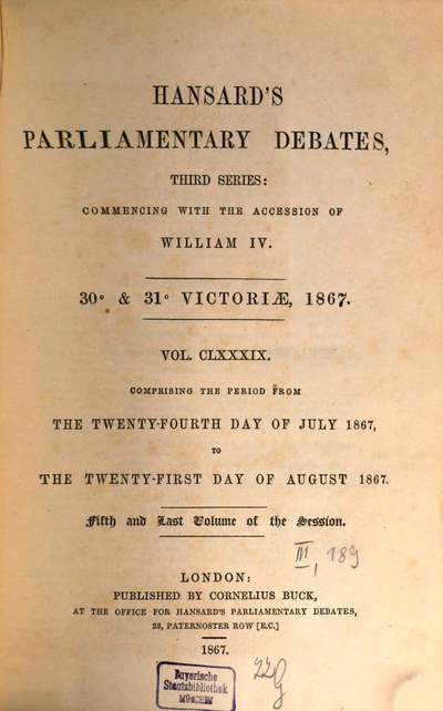 Parliamentary debates :official report ; ... session of the ... Parliament of the United Kingdom of Great Britain and Ireland. 189, 189 = 24.7./21.8. 1867 = 30th Victoriae, Vol. 5