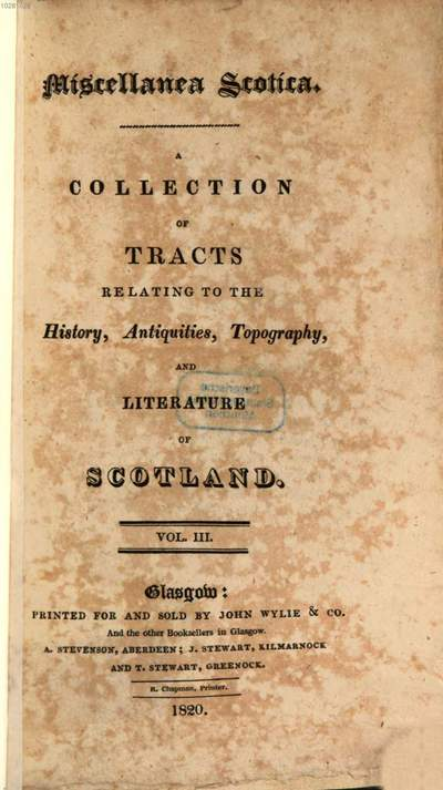 Miscellanea Scotica :A Collection of tracts relating to the History, Antiquities, Topography and Literature of Scotland. 3. Memoirs of Lord Visc. Dundee. The Highland Clans. The Massacre of Glenco. An Account of Dundee's Officers. Siege of the Castle of Edinburgh. Siege of the Bass-Navigation of King James V. Round Scotland. Methodized by Nicholas D'Arville. Letter from the Nobility ... 1320 ... decl.their adherence to Rob. Bruce. Treatises on 2. Sight by M'Leod, Theophilus Insulanus, Fraser, Martin and J. Aubrey