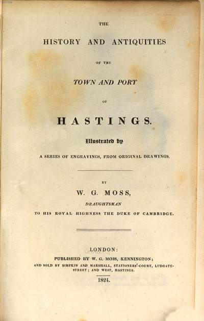˜Theœ history and antiquities of the town and port of Hastings :Illustrated by a series of engravings