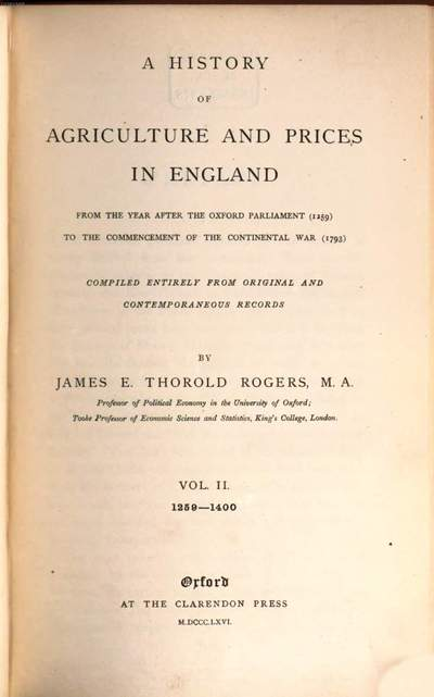 ˜Aœ History of Agriculture and Prices in England from the year after the Oxford Parliament (1259) to the commencement of the Continental War (1793) :Compiled entirely from original and contemporaneous records. 2