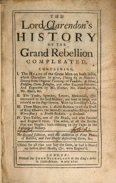 ˜The Lord Clarendon'sœ History of the Grand Rebellion. Compleated :Containing: 1. The heads of the great men on both sides <being 85> ... 2. The tracts, speeches, letters, memorials ... 3. Three maps ... 4. Two tables
