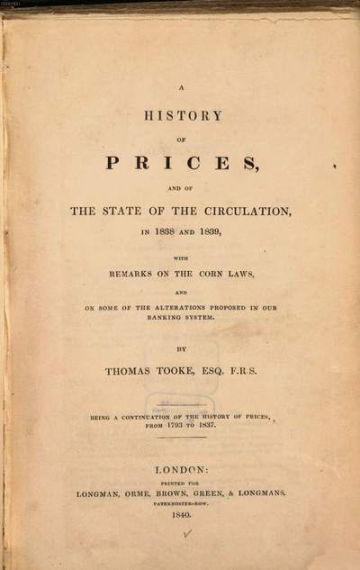 ˜Aœ history of prices, and of the state of the circulation .... 3, In 1838 and 1839 : with remarks on the corn laws and on some of the alterations proposed in our banking system